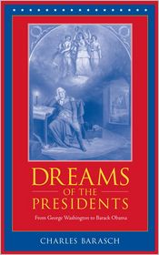 Dreams of the Presidents: From George Washington to George W. Bush - Charles Barasch, Foreword by John R. Turner