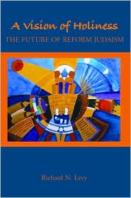 A Vision of Holiness: The Future of Reform Judaism - Richard N. Levy