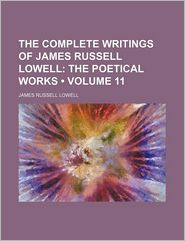 The Complete Writings Of James Russell Lowell (Volume 11) - James Russell Lowell