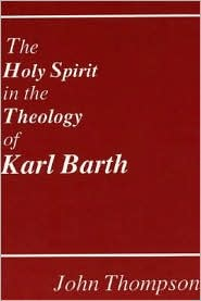 The Holy Spirit in the Theology of Karl Barth - John Thompson, Dikran Y. Hadidian (Editor)