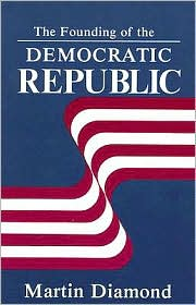 The Founding of the Democratic Republic - Martin Diamond