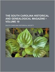 The South Carolina Historical and Genealogical Magazine (Volume 19) - South Carolina Historical Society
