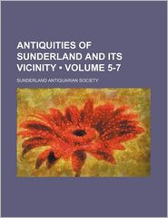 Antiquities Of Sunderland And Its Vicinity (5-7) - General Books