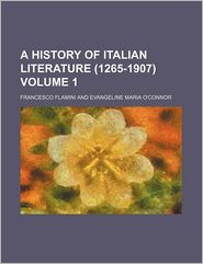 A History Of Italian Literature (1265-1907) (Volume 1) - Francesco Flamini