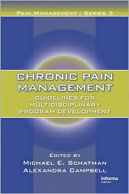 Chronic Pain Management: Guidelines for Multidisciplinary Program Development - Michael E. Schatman (Editor), Alexandra Campbell (Editor), American Acad of Pain Management (Editor)