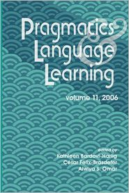 Pragmatics and Language Learning, Volume 11 - Kathleen Bardovi-Harlig, J. Cesar Felix-Brasdefer (Editor), Alwiya S. Omar (Editor)