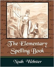 The Elementary Spelling Book - Noah  Webster