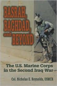 Basrah, Baghdad, and Beyond: The U.S. Marine Corps in the Second Iraq War - Nicholas E. Reynolds