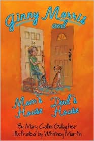 Ginny Morris and Mom's House, Dad's House - Mary Collins Gallagher, Whitney Martin (Illustrator)