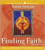 Finding Faith in Difficult Times: Teachings and Meditations for Trusting the Engergy of the Divine - Iyanla Vanzant