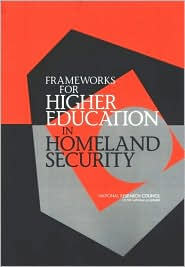 Frameworks for Higher Education in Homeland Security - Committee on Educational Paradigms for Homeland Security, National Research Council