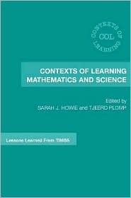 Contexts of Learning Mathematics and Science: Lessons Learned from TIMSS - Sarah J. Howie (Editor), Tjeerd Plomp (Editor)