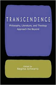Transcendence: Philosophy, Literature, and Theology Approach the Beyond - Regina Schwartz (Editor), Schwartz Regina, Regina M. Schwartz