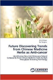 Future Discovering Trends from Chinese Medicine Herbs as Anti-cancer - Ali Al Shawi, Ma Tonghui