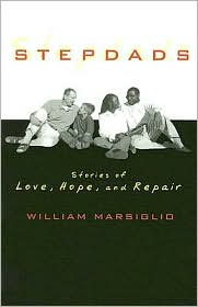 Stepdads: Stories of Love, Hope, and Repair - William Marsiglio