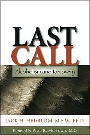 Last Call: Alcoholism and Recovery - Jack H. Hedblom, Foreword by Paul R. McHugh