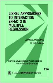 Lisrel Approaches To Interaction Effects In Multiple Regression - James Jaccard, Choi K. WAN, James J. Jaccard (Editor)