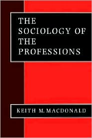 The Sociology Of The Professions - Keith M. Macdonald, Sage Pubns