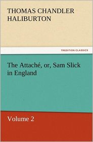 The Attaché, or, Sam Slick in England
