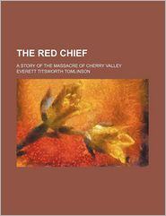 The Red Chief; A Story Of The Massacre Of Cherry Valley - Everett Titsworth Tomlinson