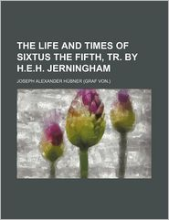 The Life And Times Of Sixtus The Fifth, Tr. By H.E.H. Jerningham - Joseph Alexander H Bner