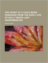 The Heart Of A Child Being Passages From The Early Life Of Sally Snape Lady Kidderminster - Frank Danby