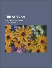 The African; A Tale and Other Poems - Dugald Moore