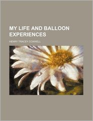 My Life And Balloon Experiences (Volume 2) - Henry Tracey Coxwell