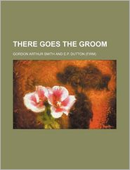 There Goes The Groom - Gordon Arthur Smith