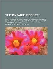 The Ontario Reports (Volume 16 (1888-1889)); Containing Reports Of Cases Decided In The Queen's Bench And Chancery Divisions Of The High Court - Ontario High Court Of Justice