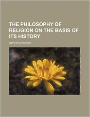 The Philosophy Of Religion On The Basis Of Its History (Volume 3) - Otto Pfleiderer