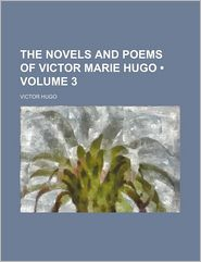 The Novels and Poems of Victor Marie Hugo (Volume 3)