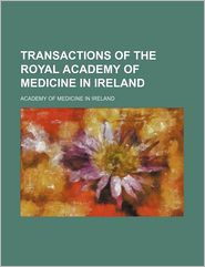 Transactions Of The Royal Academy Of Medicine In Ireland (Volume 6) - Academy Of Medicine In Ireland
