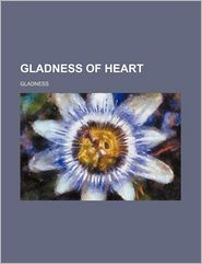 Gladness Of Heart - Gladness