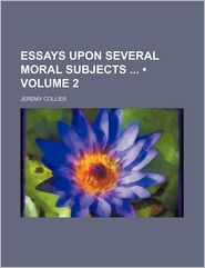 Essays Upon Several Moral Subjects (Volume 2) - Jeremy Collier