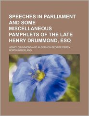 Speeches In Parliament And Some Miscellaneous Pamphlets Of The Late Henry Drummond, Esq (Volume 2) - Henry Drummond