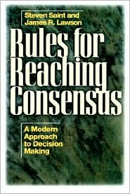 Rules for Reaching Consensus: A Modern Approach to Decision Making - Steven Saint, James R. Lawson, Jr. Lawson Jr