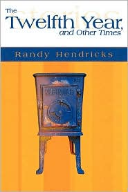 The Twelfth Year And Other Times - Randy J. Hendericks