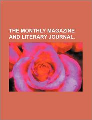 The Monthly Magazine and Literary Journal. - Books Group, Created by General Books
