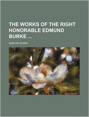 The Works of the Right Honorable Edmund Burke (Volume 1) - Edmund Burke