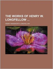 The Works of Henry W. Longfellow - Henry Wadsworth Longfellow