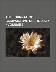 The Journal Of Comparative Neurology (Volume 7) - Denison University