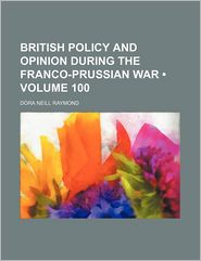 British Policy And Opinion During The Franco-Prussian War (100) - Dora Neill Raymond