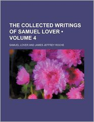 The Collected Writings Of Samuel Lover (Volume 4) - Samuel Lover