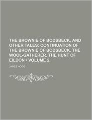 Continuation of the Brownie of Bodsbeck. the Wool-Gatherer. the Hunt of Eildon Volume 2 - James Hogg