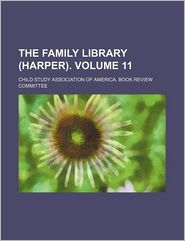 The Family Library (Harper). Volume 11 - Child Study Association of Committee