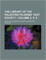 The Library Of The Palestine Pilgrims' Text Society (2; V. 9) - Palestine Pilgrims' Text Society
