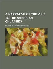 A Narrative Of The Visit To The American Churches - Andrew Reed; James Matheson