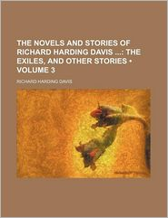The Novels and Stories of Richard Harding Davis (Volume 3); The Exiles, and Other Stories