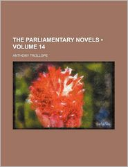 The Parliamentary Novels, Volume 14 - Anthony Trollope